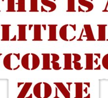 Warning: This is a Politically Incorrect Zone Sticker