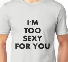 I'm too sexy for you T-Shirt Unisex T-Shirt