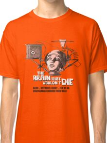 The Brain that wouldn't Die Classic T-Shirt