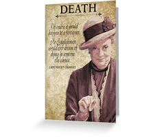 Downton Inspired - The Wit & Wisdom of Lady Violet Crawley on Death Greeting Card