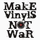Make Vinyls Not War - Music and Peace DJ! T-Shirt Design by Denis Marsili - DDTK