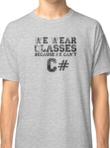 We wear glasses because we can't C# Classic T-Shirt