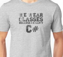 We wear glasses because we can't C# Unisex T-Shirt