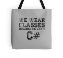 We wear glasses because we can't C# Tote Bag