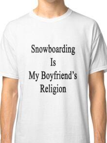 Snowboarding Is My Boyfriend's Religion  Classic T-Shirt