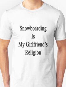 Snowboarding Is My Girlfriend's Religion  Unisex T-Shirt