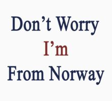 Don't Worry I'm From Norway  by supernova23