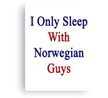 I Only Sleep With Norwegian Guys  Canvas Print