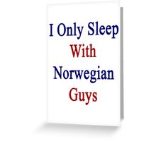 I Only Sleep With Norwegian Guys  Greeting Card