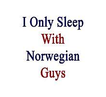 I Only Sleep With Norwegian Guys  Photographic Print