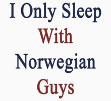 I Only Sleep With Norwegian Guys  by supernova23