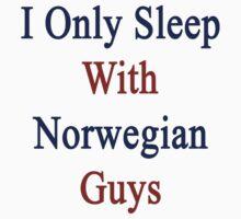 I Only Sleep With Norwegian Guys  by supernova23