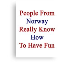 People From Norway Really Know How To Have Fun  Canvas Print