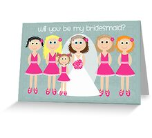 Wedding - Will You Be My Bridesmaid?  Greeting Card