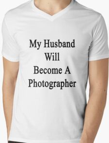 My Husband Will Become A Photographer  Mens V-Neck T-Shirt