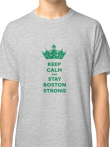 Keep Calm and Stay Boston Strong T-Shirt #2 Classic T-Shirt