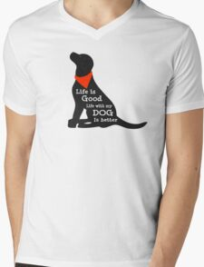 Life is Good - Life with My Dog is Better Mens V-Neck T-Shirt
