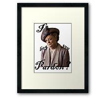 I beg you pardon? Lady Violet Quotes Framed Print