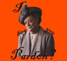 I beg you pardon? Lady Violet Quotes Kids Tee