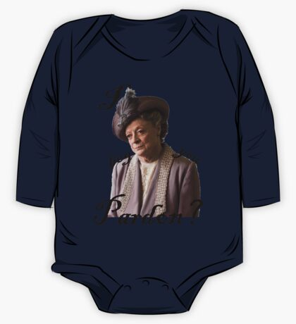 I beg you pardon? Lady Violet Quotes One Piece - Long Sleeve