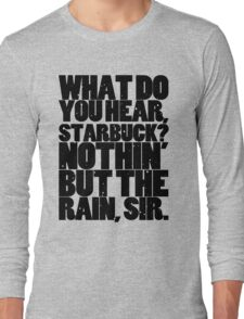 Nothin' but the rain Long Sleeve T-Shirt