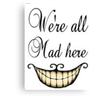 We're all Mad here - Alice in wonderland Canvas Print