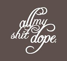 All My Shit Dope Tyga T Shirt | Fresh Threads Unisex T-Shirt
