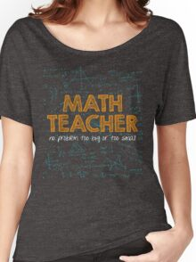 Math Teacher (no problem too big or too small) - green Women's Relaxed Fit T-Shirt