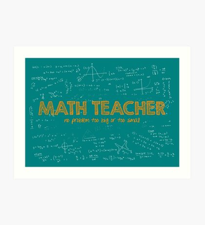 Math Teacher (no problem too big or too small) - green Art Print