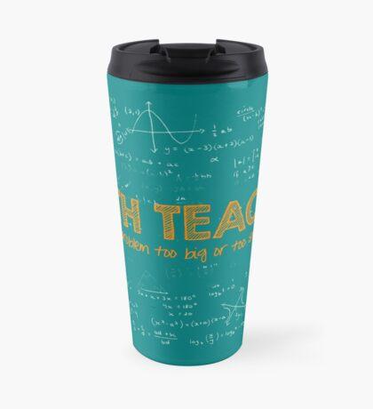 Math Teacher (no problem too big or too small) - green Travel Mug