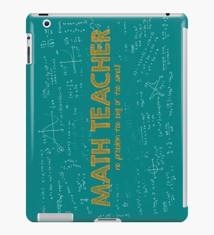 Math Teacher (no problem too big or too small) - green iPad Case/Skin