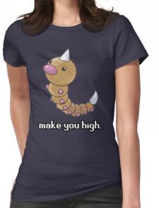 Weedle make you high. Womens Fitted T-Shirt