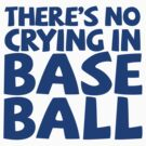 There's no crying in base ball by digerati