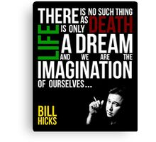 Bill Hicks - There is no such thing as death, life is only a dream and we are the imagination of ourselves Canvas Print