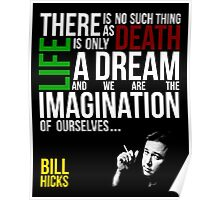 Bill Hicks - There is no such thing as death, life is only a dream and we are the imagination of ourselves Poster