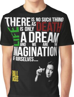 Bill Hicks - There is no such thing as death, life is only a dream and we are the imagination of ourselves Graphic T-Shirt