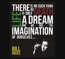 Bill Hicks - There is no such thing as death, life is only a dream and we are the imagination of ourselves by TomDesigns