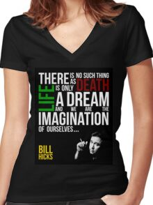 Bill Hicks - There is no such thing as death, life is only a dream and we are the imagination of ourselves Women's Fitted V-Neck T-Shirt