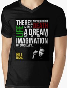 Bill Hicks - There is no such thing as death, life is only a dream and we are the imagination of ourselves Mens V-Neck T-Shirt