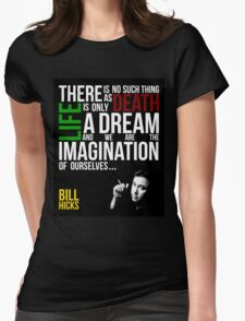 Bill Hicks - There is no such thing as death, life is only a dream and we are the imagination of ourselves Womens Fitted T-Shirt