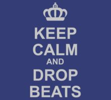 Keep Calm And Drop Beats by HOTDJGEAR