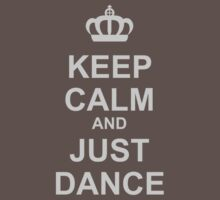 Keep Calm And Just Dance by HOTDJGEAR