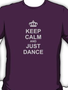 Keep Calm And Just Dance T-Shirt