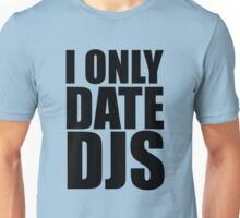 I Only Date DJs Unisex T-Shirt