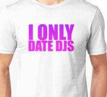 I Only Date DJs Pink Unisex T-Shirt