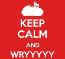 Keep Calm and WRYYYYY by Kururu4ever