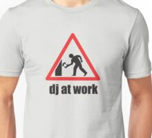 DJ At Work Unisex T-Shirt
