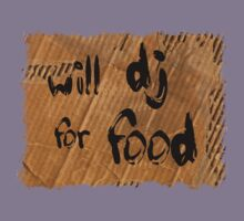 Will DJ For Food by HOTDJGEAR