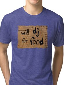 Will DJ For Food Tri-blend T-Shirt