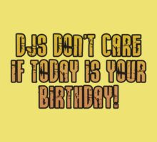 DJs Don't Care If Today is Your Birthday by HOTDJGEAR